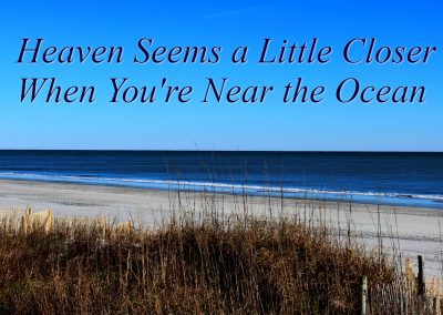 Beach Life Words of Wisdom Heaven seems Closer