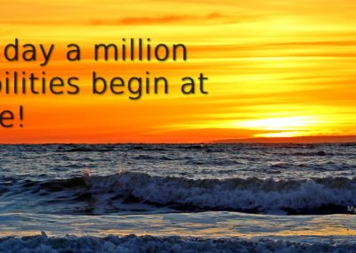 Everyday a million possibilities begin at sunrise.